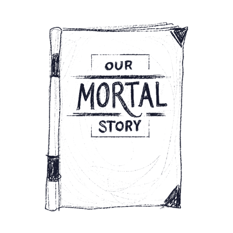 Our Mortal Story