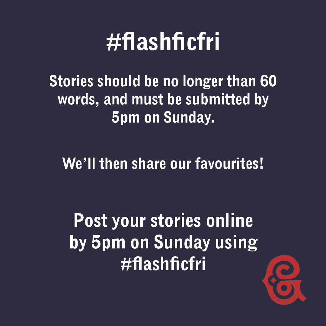 """Navy background, with reg G logo and the words """"#flashficfri. Stories should be no longer than 60 words, and must be submitted by 5pm on Sunday. We'll then share our favourites! Post your stories online by 5pm on Sunday using #FlashFicFri""""."""