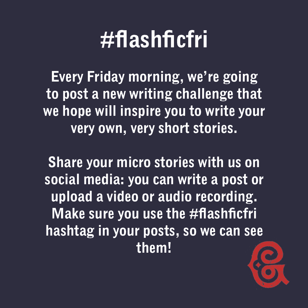 """Navy background with red G logo and writing that reads """"#FlashFicFri. Every Friday morning, we're going to post a new writing challenge that we hope will inspire you to write your very own, very short stories. Share your micro stories with us on social media..."""""""