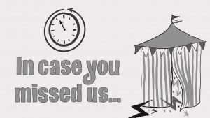 """An illustration of a clock and a circus tent, with the words, """"In Case You Missed Us"""""""